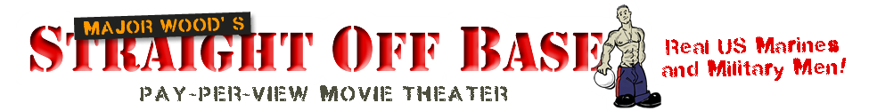 Click Here to return to Straight Off Base Video On Demand Theater